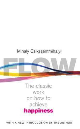 Flow:The classic work on how to achieve happiness