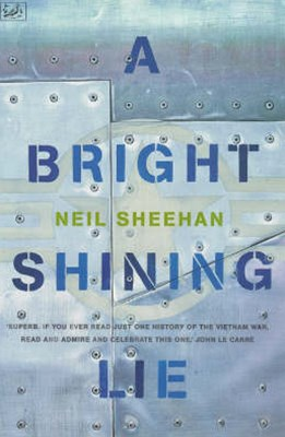 Bright Shining Lie, A:John Paul Vann and America in Vietnam