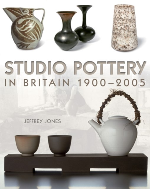 Studio Pottery in Britain, 1900-2005