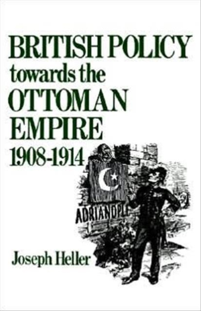 British Policy Towards the Ottoman Empire, 1908-14