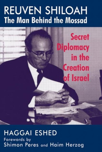 Reuven Shiloah, the Man Behind the Mossad