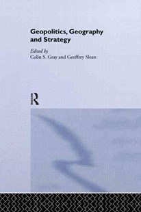 Geopolitics, Geography, and Strategy by Gray, Colin S. (EDT)/ Sloan, G. R. (EDT), Geoffrey Sloan, Colin S. Gray (9780714680538) - PaperBack - Military