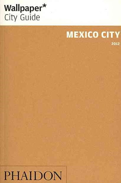 Wallpaper* City Guide Mexico City 2012
