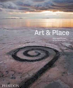 Art & Place by Phaidon Editors, Phaidon Editors, Lucy Bowditch, Lawrence L. Loendorf, Phaidon Editors (9780714865515) - HardCover - Art & Architecture General Art