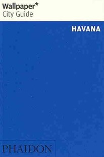 Wallpaper* City Guide Havana 2014 by Wallpaper*, Wallpaper* (9780714866550) - PaperBack - Art & Architecture General Art