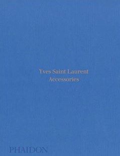 Yves Saint Laurent Accessories by Patrick Mauries (9780714874715) - HardCover - Art & Architecture Fashion & Make-Up