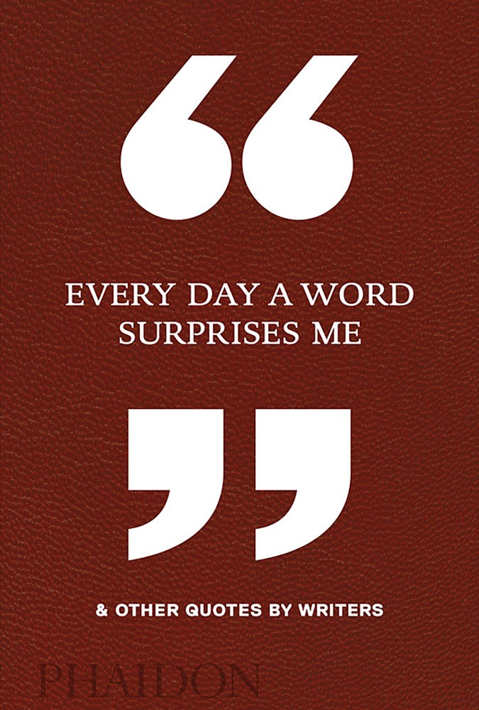 Every Day a Word Surprises Me and Other Quotes by Writers