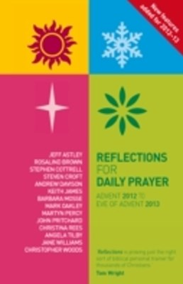 Reflections for Daily Prayer Advent 2012 to Christ the King 2013