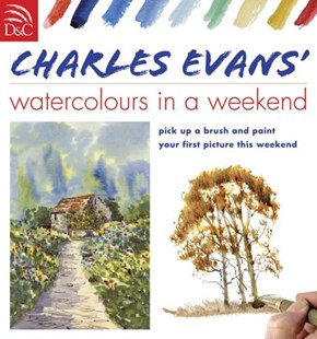 Charles Evans' Watercolours in a Weekend by CHARLES EVANS (9780715324684) - PaperBack - Art & Architecture Art Technique