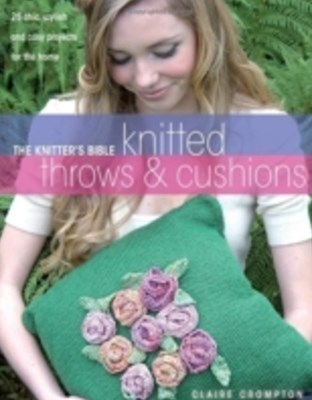 Knitter's Bible Knitted Throws & Cushions