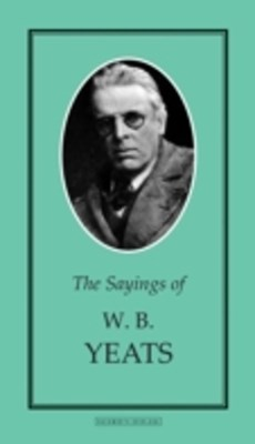 Sayings of W.B. Yeats