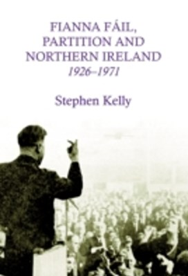 Fianna Fail, Partition and Northern Ireland,1926-1971