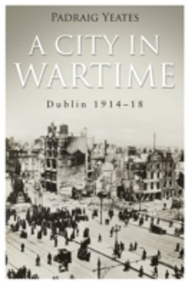 City in Wartime - Dublin 1914-1918