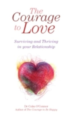 Courage to Love: Surviving and Thriving in Your Relationship