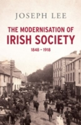 (ebook) Modernisation of Irish Society 1848 - 1918