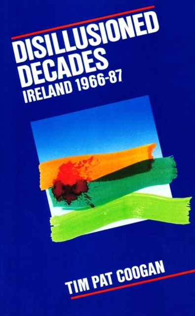 Disillusioned Decades - Ireland 1966-87