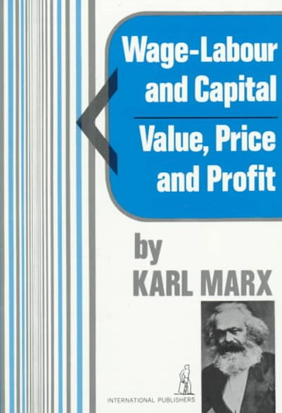 Wage-Labor and Capital and Value, Price and Profit
