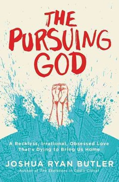 The Pursuing God: A Reckless, Irrational, Obsessed Love That