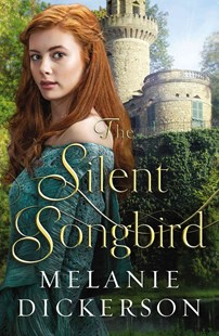 Silent Songbird by Melanie Dickerson (9780718026318) - HardCover - Children's Fiction