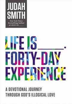 Life Is _____ Forty-day Experience: A Devotional Journey Through God