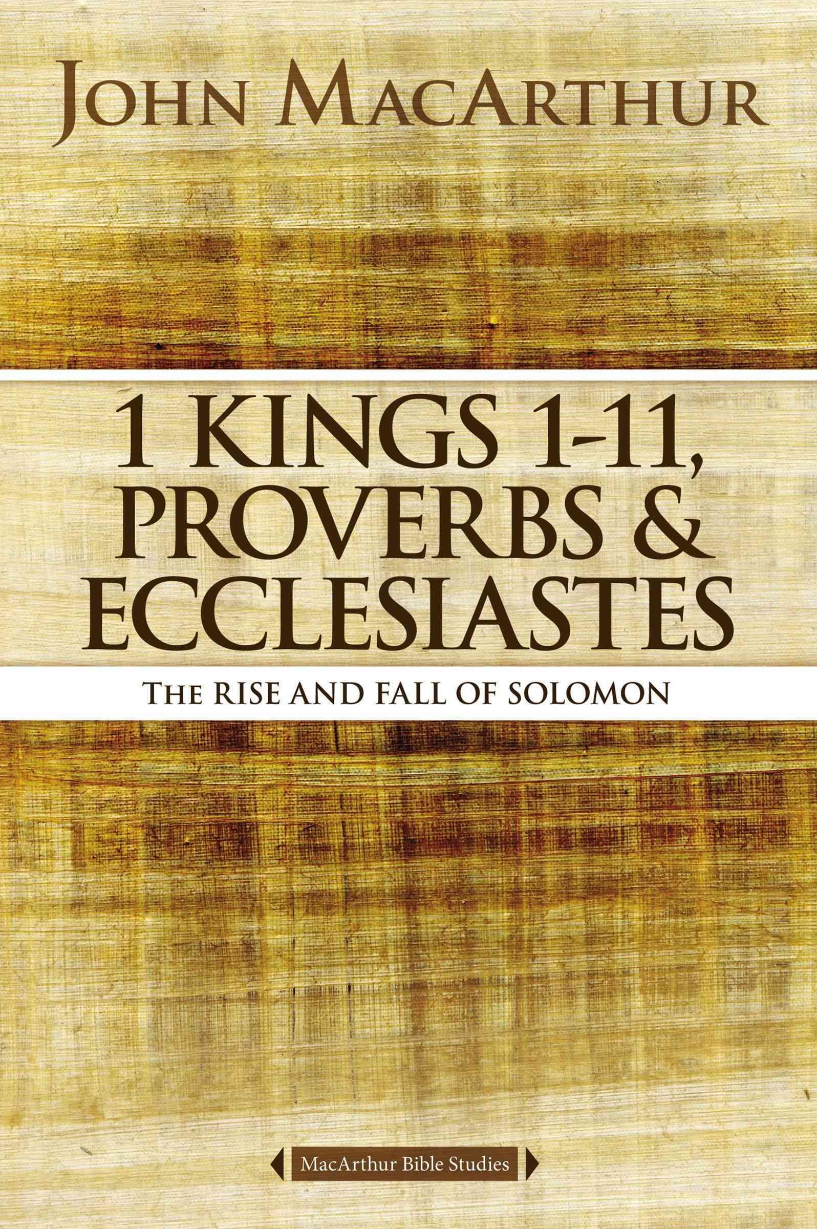 1 Kings 1 To 11, Proverbs, and Ecclesiastes: The Rise and Fall of Solomon