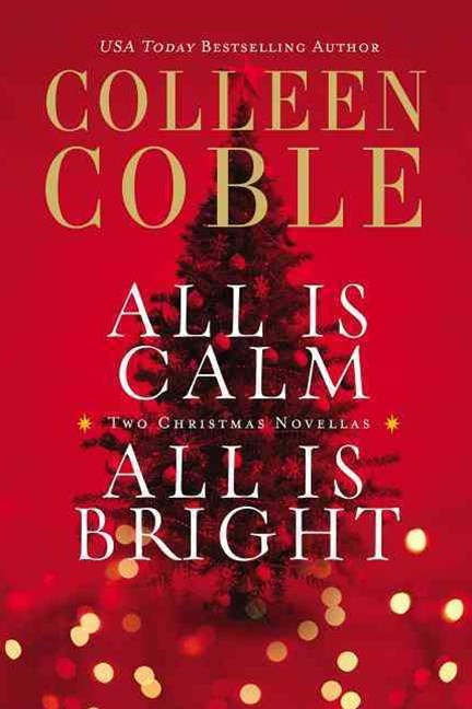 All is Calm, All is Bright: A Colleen Coble Christmas Collection