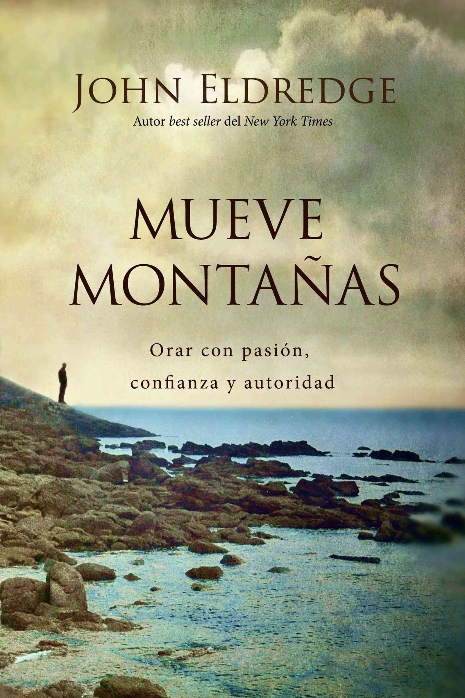 Mueve montanas: Praying with Passion, Confidence, and Authority