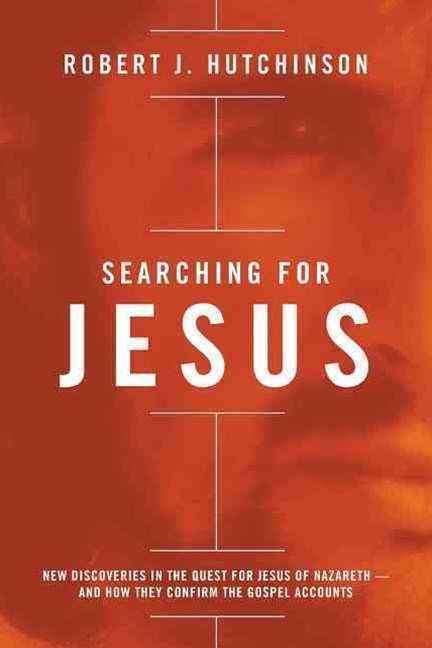 Searching for Jesus: New Discoveries in the Quest for Jesus of Nazareth - and How They Confirm the