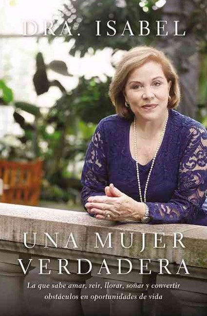Una mujer verdadera: The One Who Knows to Love, Laugh, Cry, Dream and Turn Obstacles into Opportunities of Life