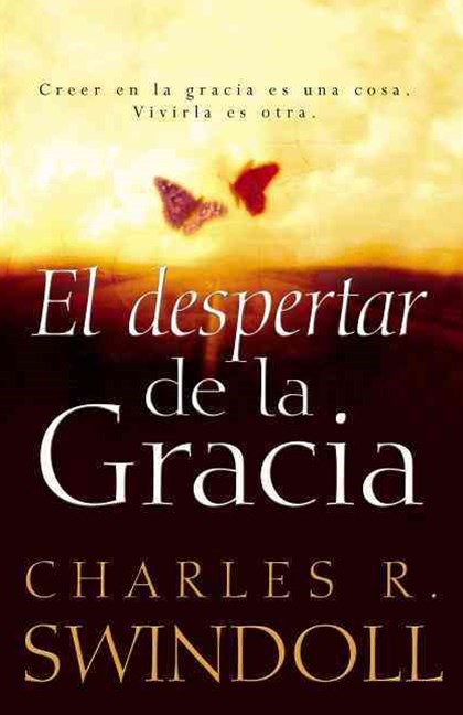 El despertar de la gracia: Believing in Grace Is One Thing. Living it IsAnother.