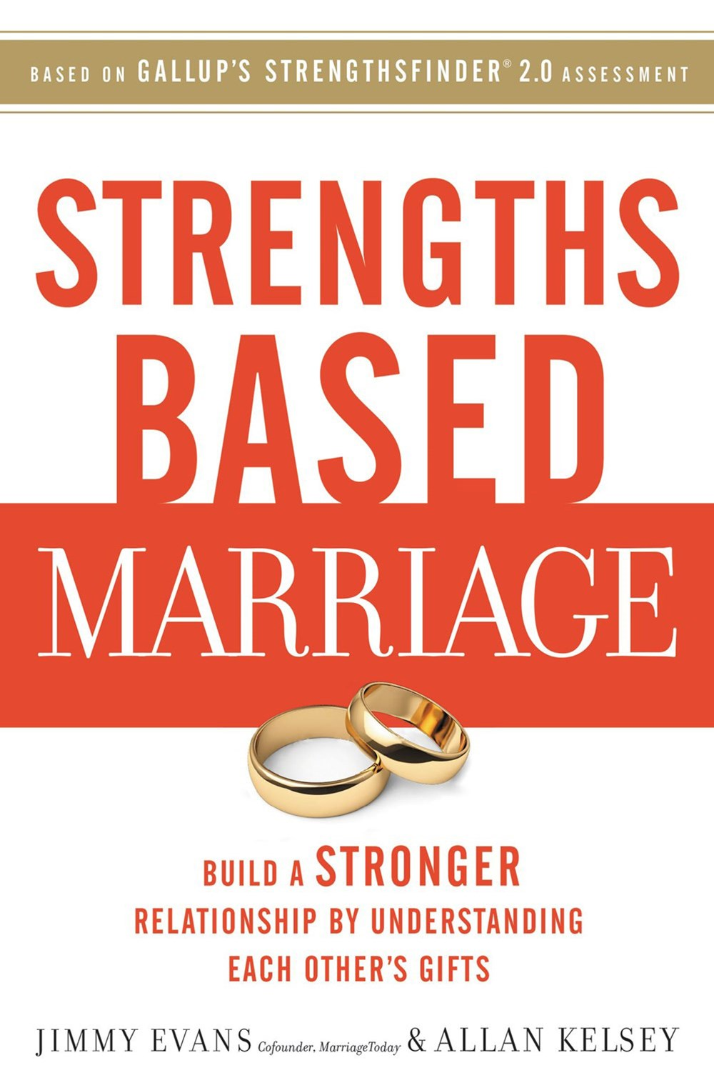 Strengths Based Marriage: Build A Stronger Relationship By UnderstandingEach Other's Gifts