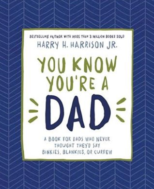 You Know You're a Dad: A Book for Dads Who Never Thought They'd Say Binkies, Blankies, or Curfew