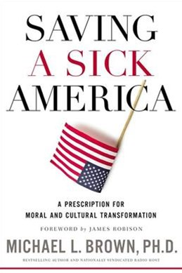 Saving A Sick America: A Prescription For Moral And Cultural Transformation