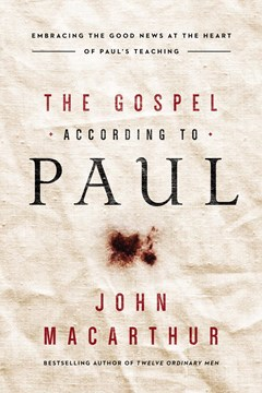 The Gospel According To Paul: Embracing The Good News At The Heart Of Paul