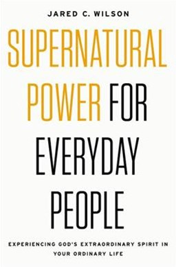 Supernatural Power For Everyday People: Experiencing God's ExtraordinarySpirit In Your Ordinary Life