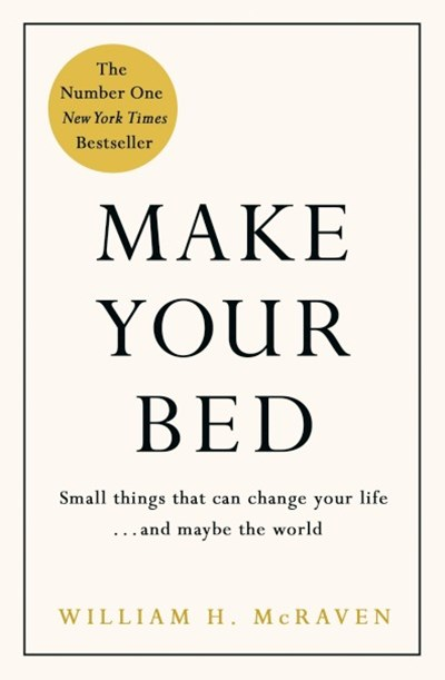 Make Your Bed:Small things that can change your life... and maybe the world