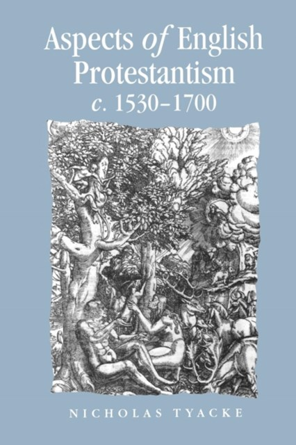 Aspects of English Protestantism, C., 1530-1700