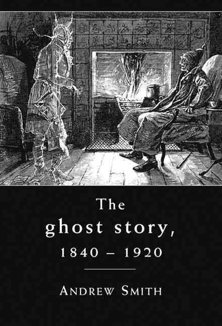The Ghost Story, 1840-1920
