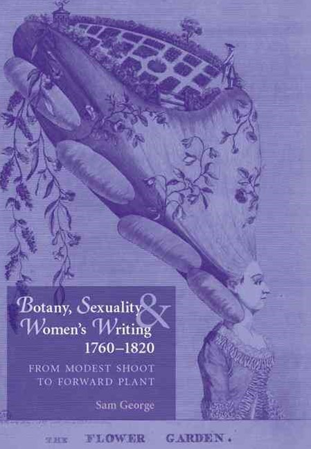Botany, Sexuality and Women's Writing, 1760-1830