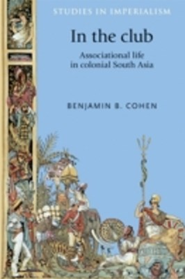 In the club: Associational life in colonial South Asia