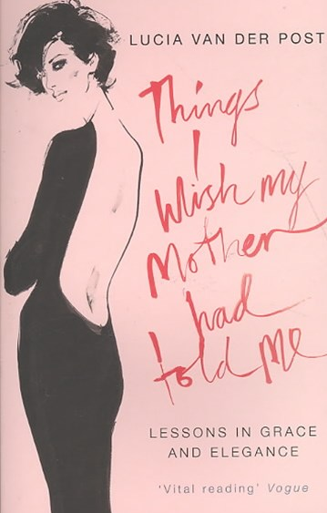 Things I Wish My Mother Had Told Me