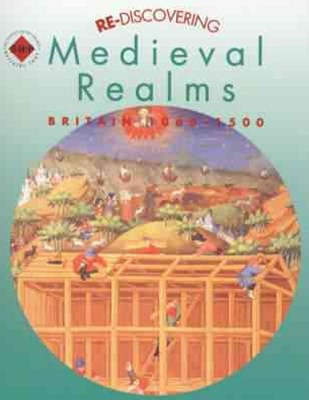 Re-Discovering Medieval Realms Britain 1066-1500