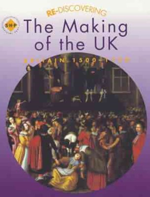 Re-Discovering the Making of the UK : Britain 1500-1750