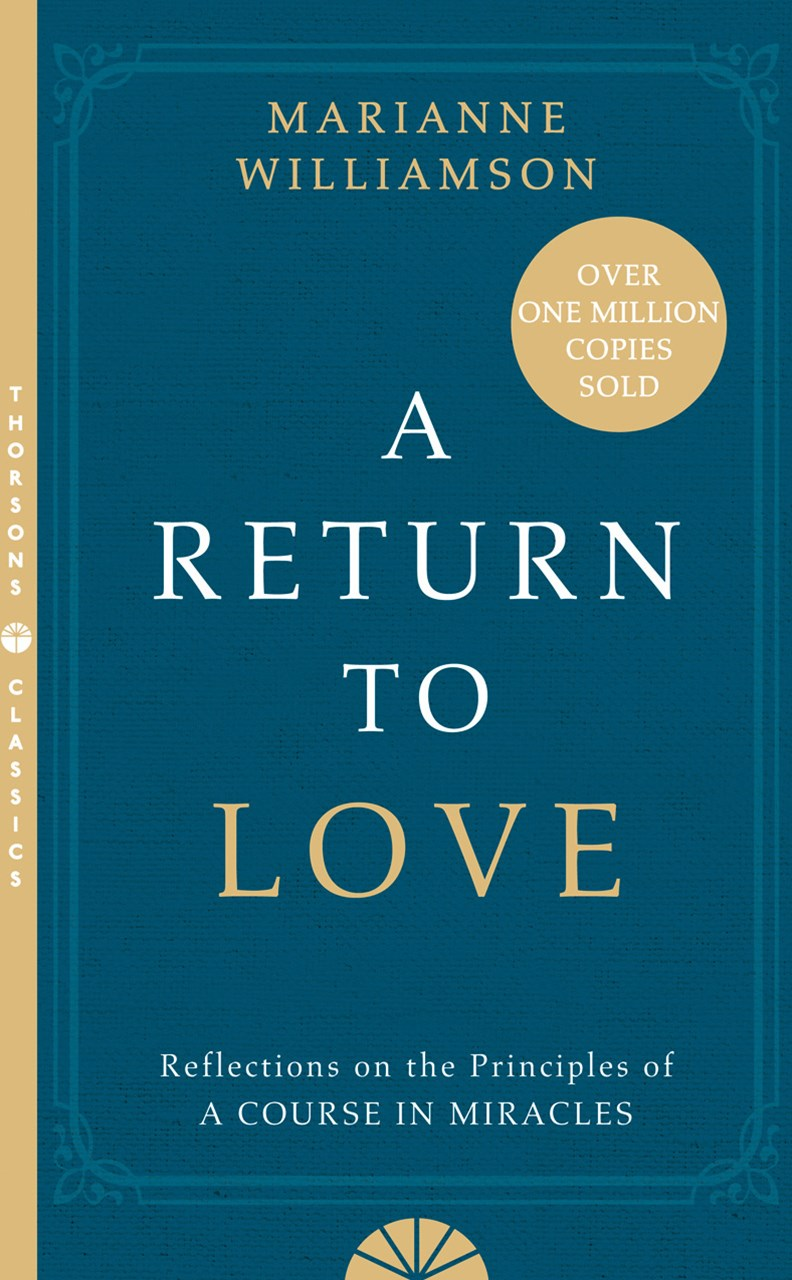 A Return to Love: Reflections on the Principles of a Course in Miracles [Thorsons Classics edition]