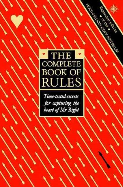 The Complete Book of Rules Time Tested Secrets for Capturing the Heart Of Mr. Right