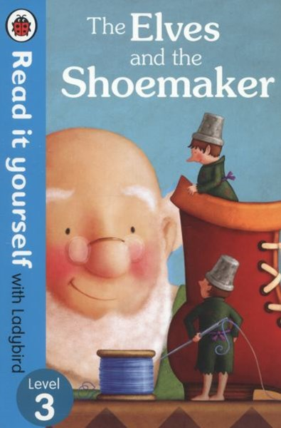 Read It Yourself With Ladybird: Level 3: The Elves And The Shoemaker