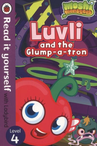 Read it Yourself with Ladybird: Level 4: Moshi Monsters: Luvli and the Glump-a-tron