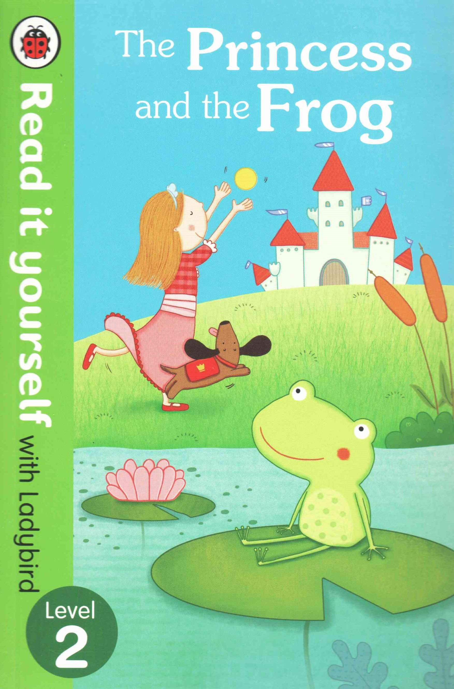 Read It Yourself With Ladybird: Level 2: The Princess And The Frog