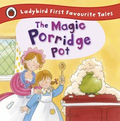 Magic Porridge Pot: Ladybird First Favourite Tales