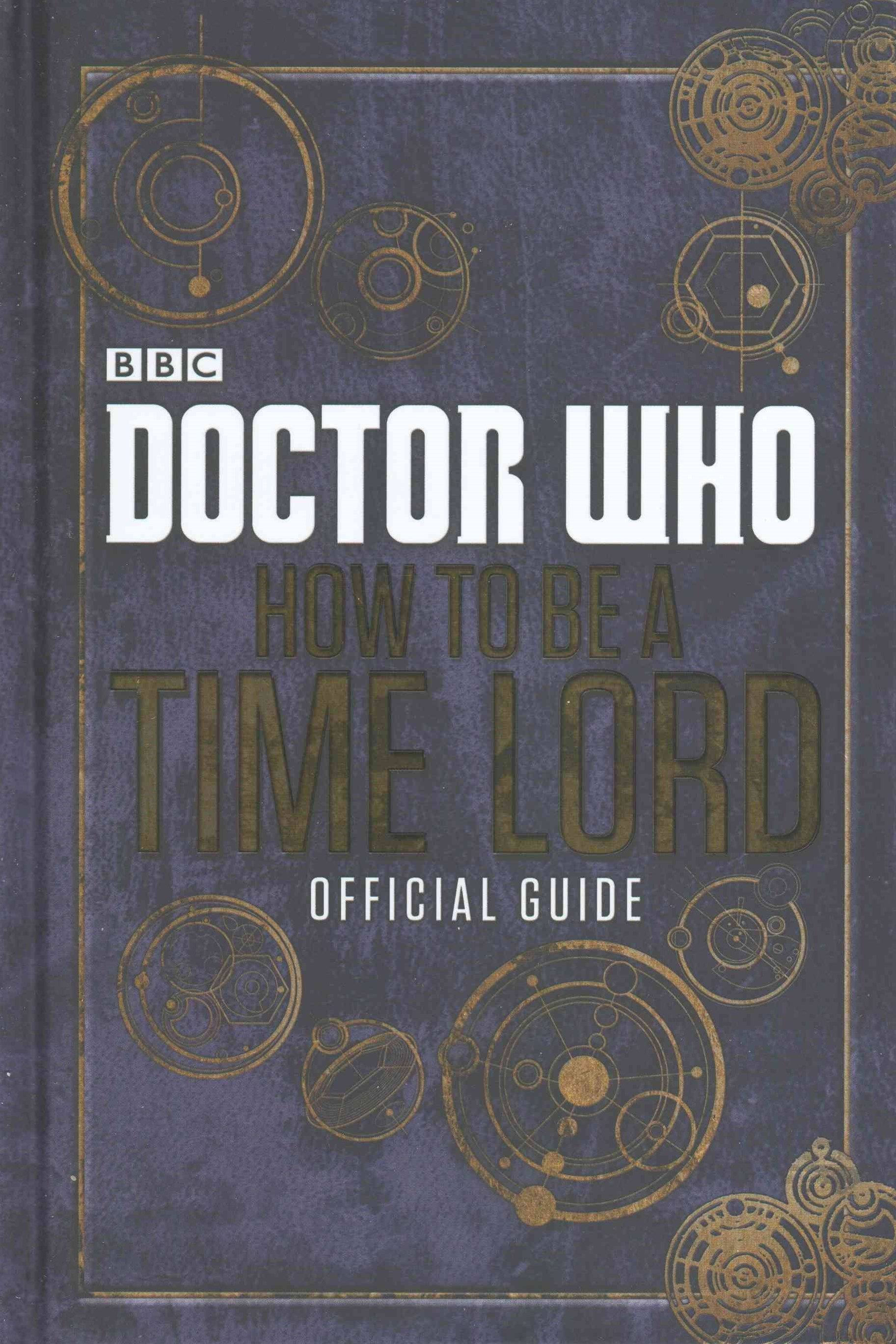 Doctor Who: How To Be A Timelord: The Official Guide